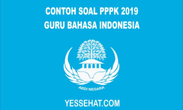 Contoh Soal Pppk Guru Bahasa Indonesia 2019 Yessehat Com